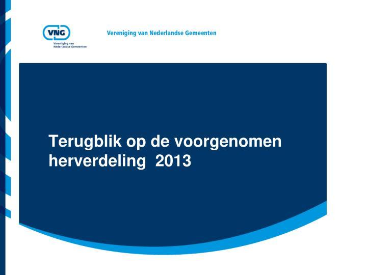 Terugblik op de voorgenomen  herverdeling  2013