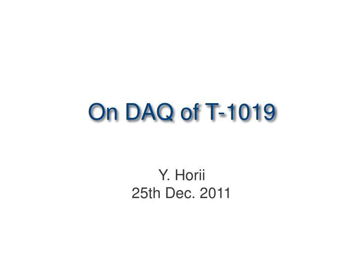 On DAQ of T-1019