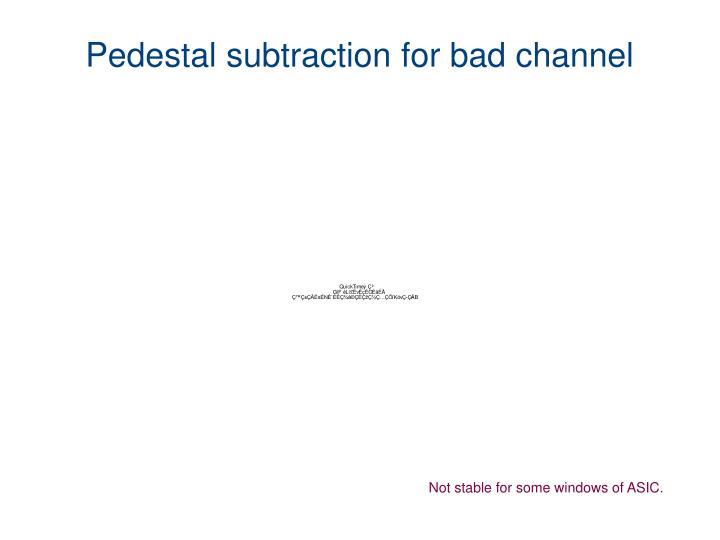Pedestal subtraction for bad channel