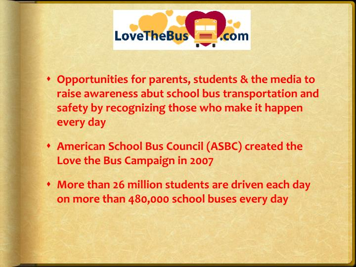 Opportunities for parents, students & the media to raise awareness abut school bus transportation an...