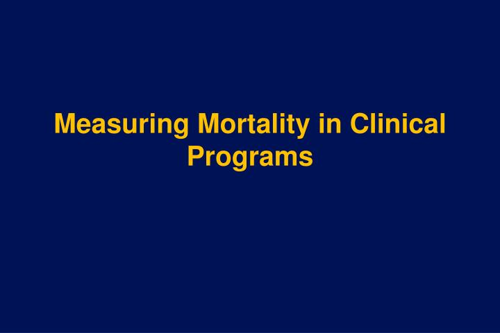 Measuring Mortality in Clinical Programs
