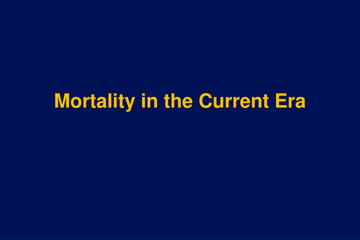 Mortality in the Current Era