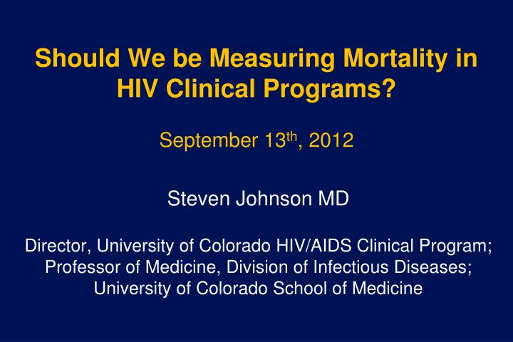 Should we be measuring mortality in hiv clinical programs september 13 th 2012