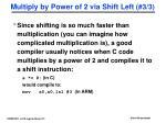 multiply by power of 2 via shift left 3 3