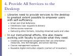 4 provide all services to the desktop