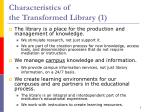 characteristics of the transformed library 1