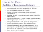 how to get there building a transformed library