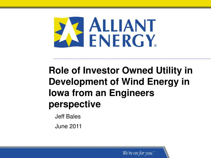 Role of investor owned utility in development of wind energy in iowa from an engineers perspective
