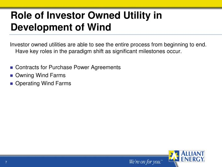 Investor owned utilities are able to see the entire process from beginning to end. Have key roles in the paradigm shift as significant milestones occur.