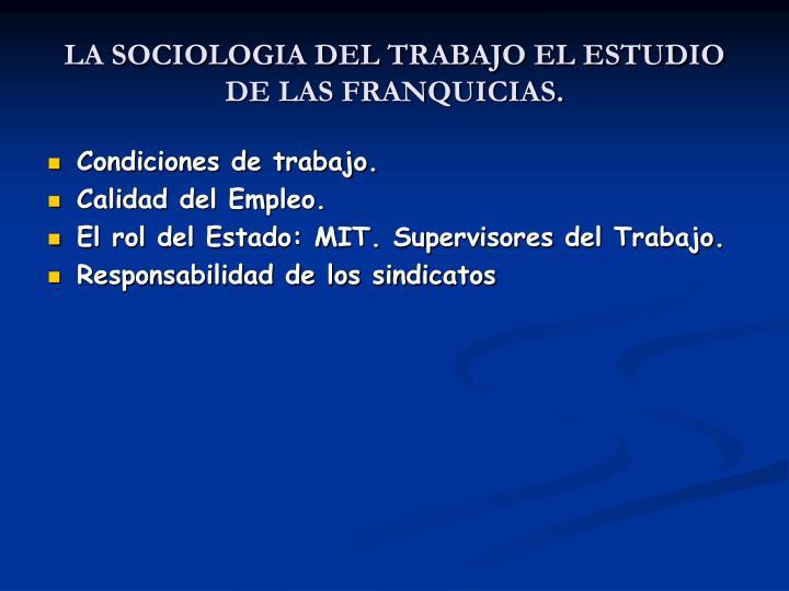 LA SOCIOLOGIA DEL TRABAJO EL ESTUDIO DE LAS FRANQUICIAS.