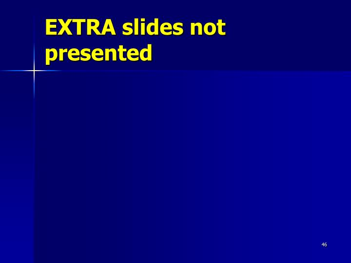 EXTRA slides not presented