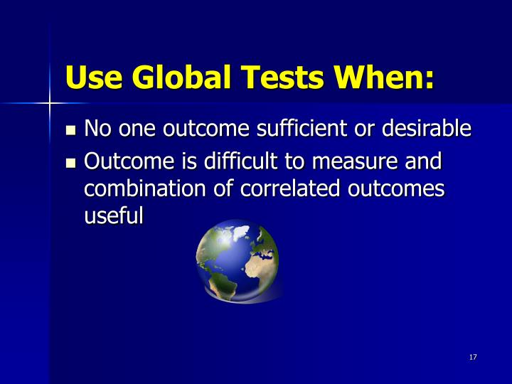 Use Global Tests When: