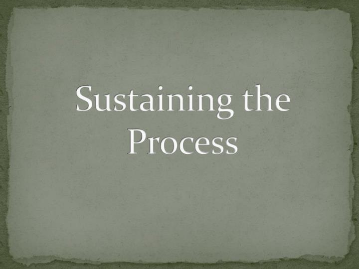 Sustaining the Process