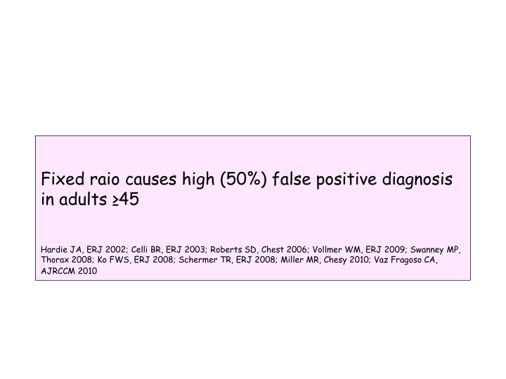 Fixed raio causes high (50%) false positive diagnosis in adults ≥45