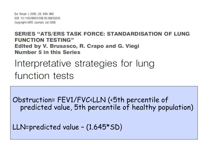 Obstruction= FEV1/FVC<LLN (<5th percentile of predicted value, 5th percentile of healthy population)