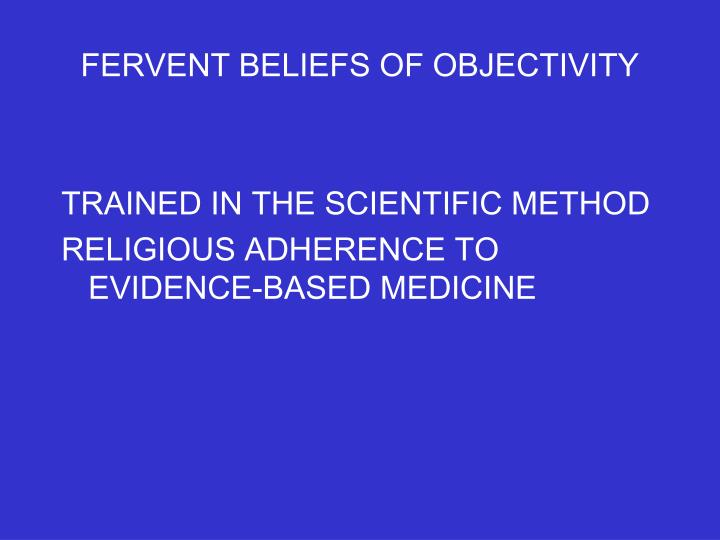 FERVENT BELIEFS OF OBJECTIVITY
