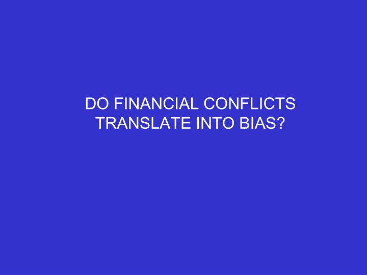 DO FINANCIAL CONFLICTS TRANSLATE INTO BIAS?