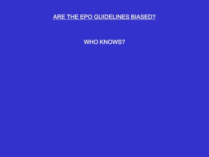 ARE THE EPO GUIDELINES BIASED?