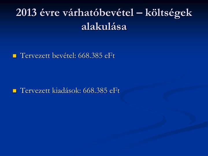 2013 évre várhatóbevétel – költségek alakulása