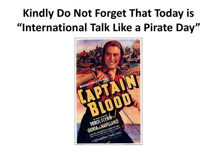 "Kindly Do Not Forget That Today is ""International Talk Like a Pirate Day"""
