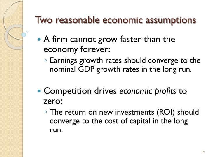 Two reasonable economic assumptions