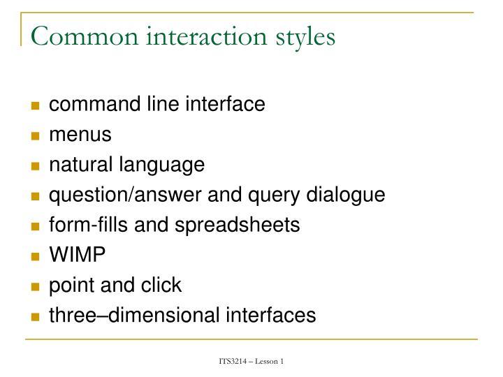 Common interaction styles