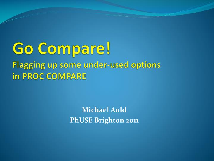 go compare flagging up some under used options in proc compare