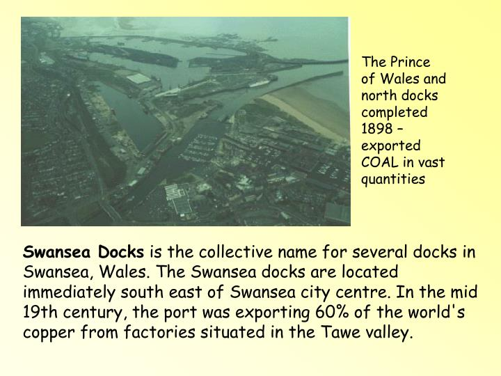 The Prince of Wales and north docks completed 1898 – exported COAL in vast quantities