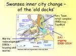 swansea inner city change of the old docks