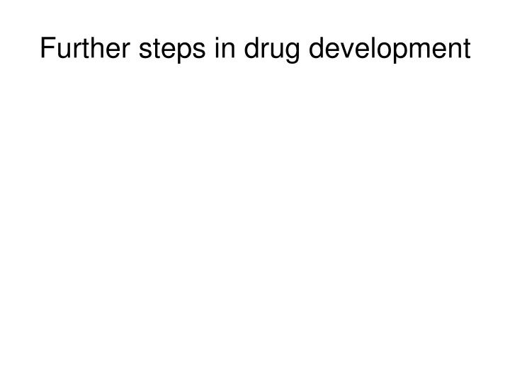 Further steps in drug development
