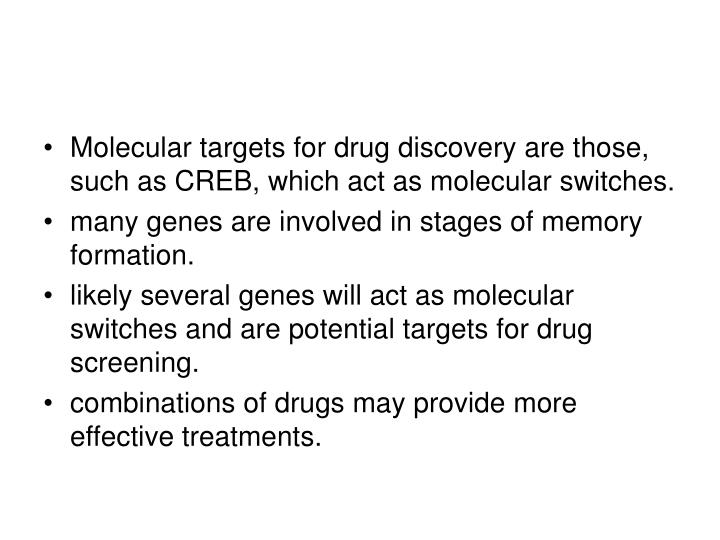 Molecular targets for drug discovery are those, such as CREB, which act as molecular switches.
