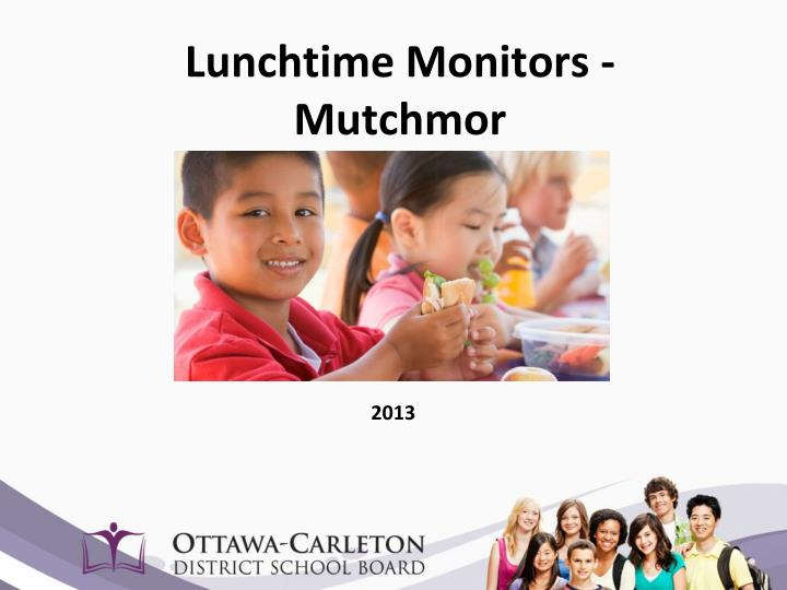 Lunchtime monitors mutchmor