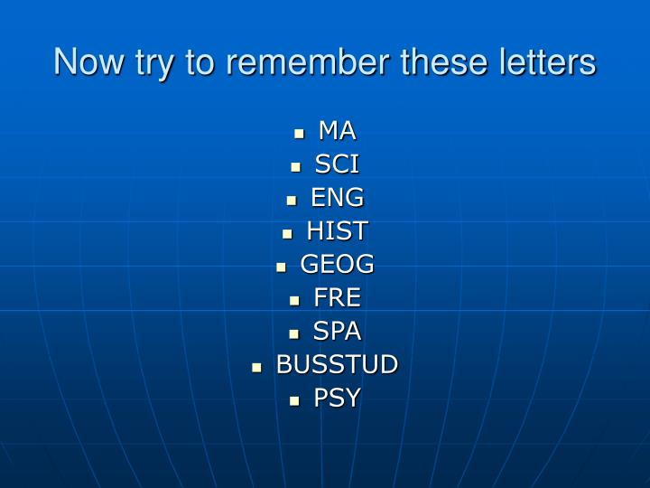 Now try to remember these letters