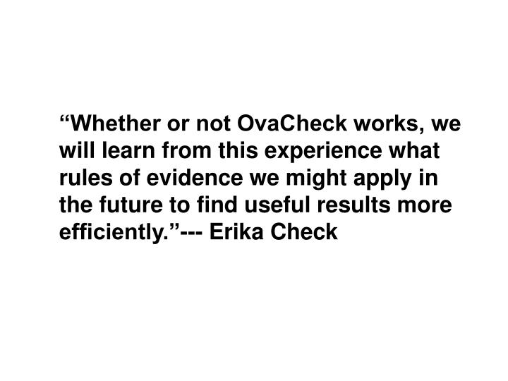 """""""Whether or not OvaCheck works, we"""