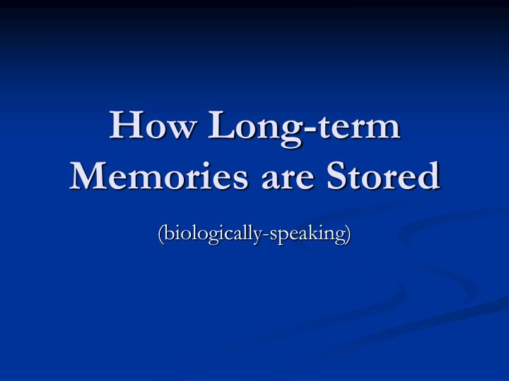 How Long-term Memories are Stored