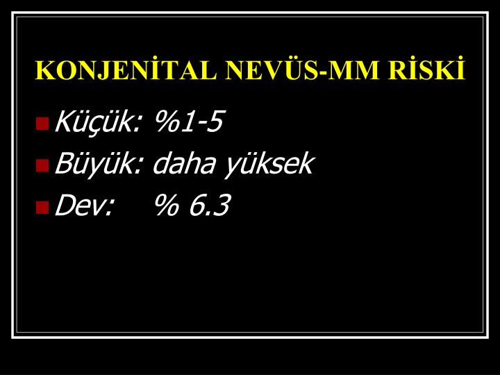 KONJENİTAL NEVÜS-MM RİSKİ