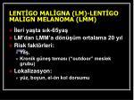 lent go mal gna lm lent go mal g n melanoma lmm