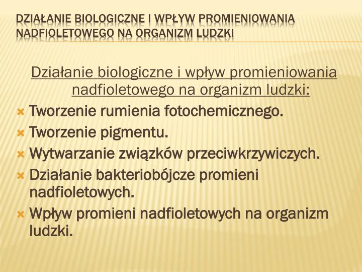 Działanie biologiczne i wpływ promieniowania nadfioletowego na organizm ludzki: