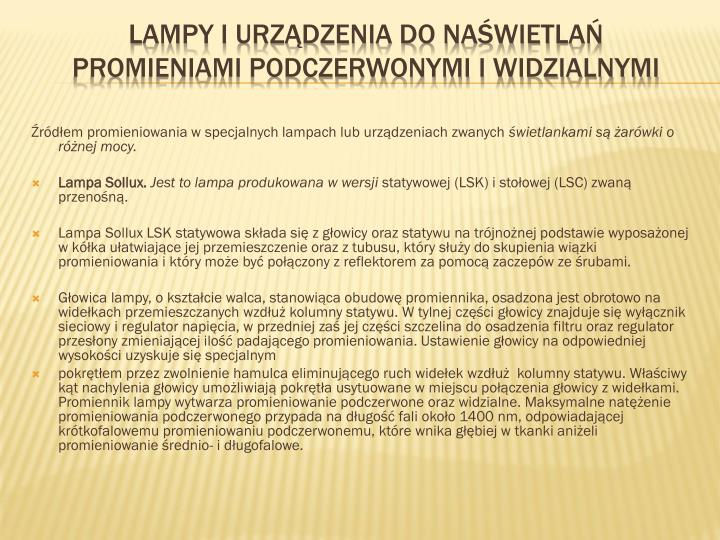 Źródłem promieniowania w specjalnych lampach lub urządzeniach zwanych