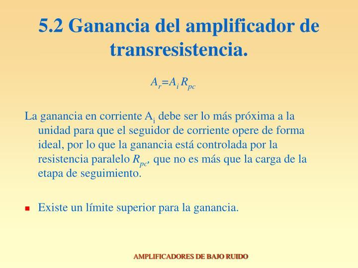 5.2 Ganancia del amplificador de transresistencia.