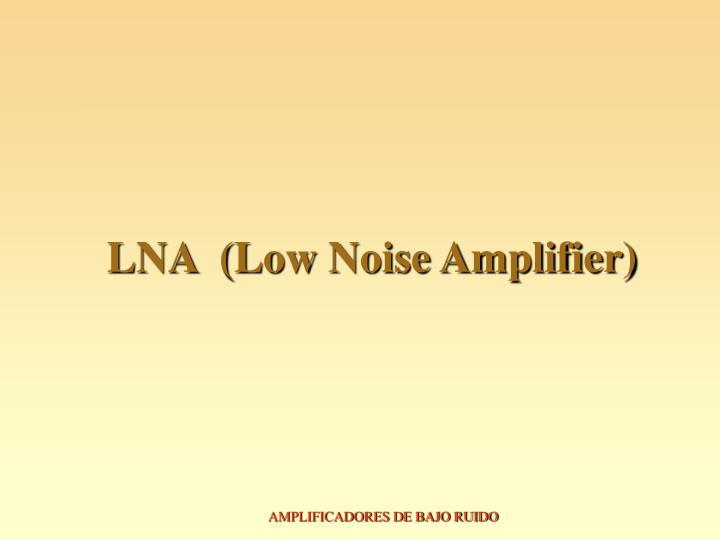 LNA  (Low Noise Amplifier)