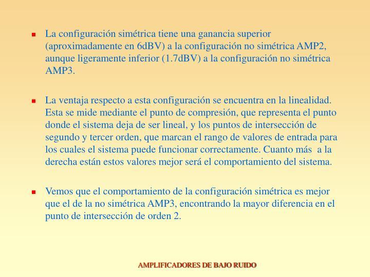 La configuración simétrica tiene una ganancia superior (aproximadamente en 6dBV) a la configuración no simétrica AMP2, aunque ligeramente inferior (1.7dBV) a la configuración no simétrica AMP3.