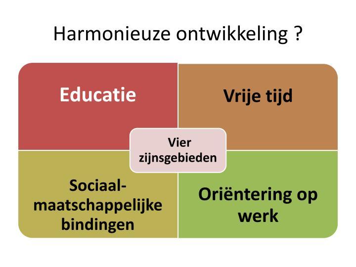 Harmonieuze ontwikkeling ?