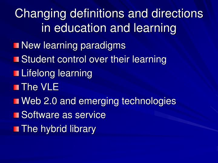 Changing definitions and directions in education and learning