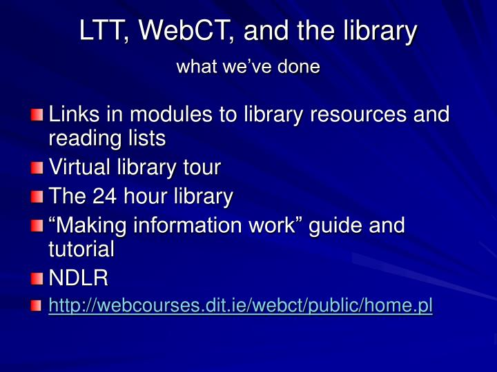 LTT, WebCT, and the library