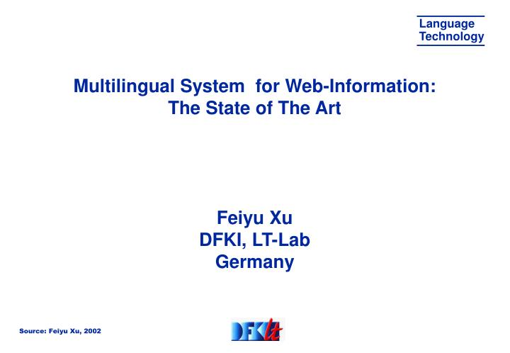 Multilingual system for web information the state of the art feiyu xu dfki lt lab germany