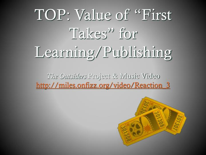 "TOP: Value of ""First Takes"" for Learning/Publishing"