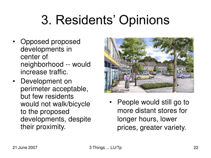 Opposed proposed developments in center of neighborhood -- would increase traffic.