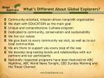 what s different about global explorers