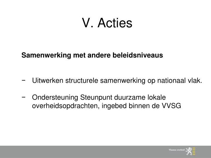 V. Acties